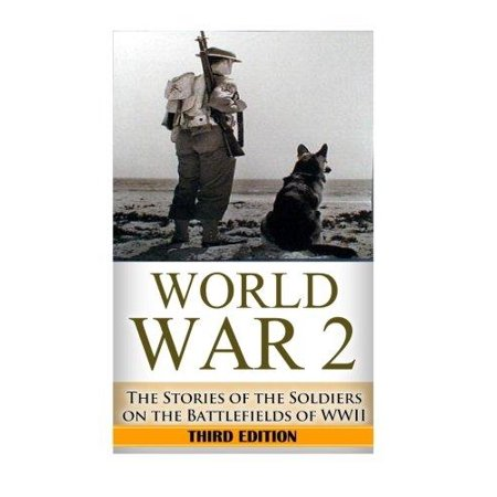 World War 2 Soldier Stories    The Untold Stories Of The Soldiers On The Battlefields Of Wwii