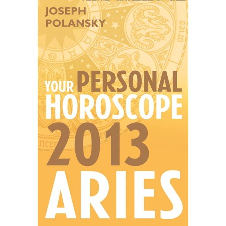 Aries 2013: Your Personal Horoscope - eBook (Aries Horoscope For The Month Of May 2015)