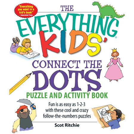 The Everything Kids' Connect the Dots Puzzle and Activity Book : Fun is as easy as 1-2-3 with these cool and crazy follow-the-numbers puzzles