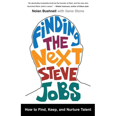 Finding the Next Steve Jobs : How to Find, Keep, and Nurture