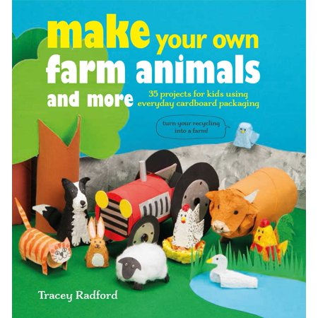 Make Your Own Farm Animals and More : 35 projects for kids using everyday cardboard - Cardboard Art Projects