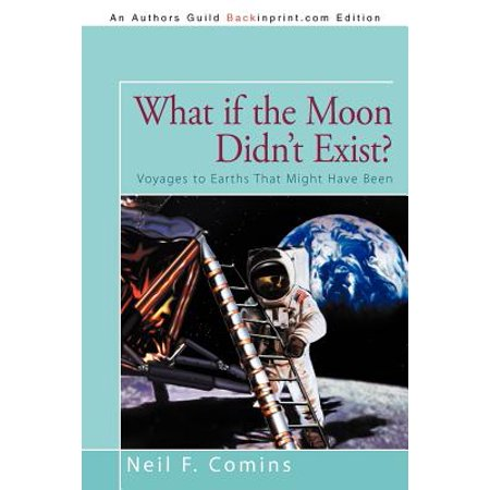 What If the Moon Didn't Exist? : Voyages to Earths That Might Have (People That Have Been To The Moon)