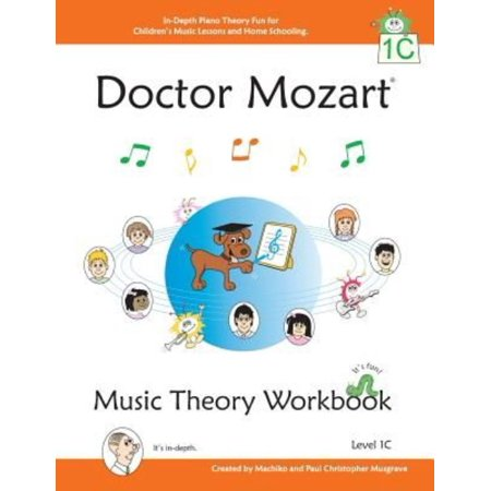 Doctor Mozart Music Theory Level 1C: In-Depth Piano Theory Fun for Childrengï¾ ï¾ s Music Lessons and Home SchoolingLearning a Musical Instrument