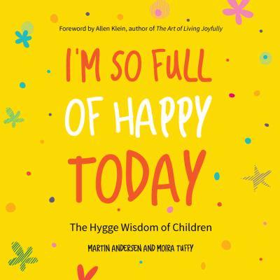 Im So Full Of Happy Today  The Hygge Wisdom Of Children