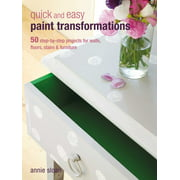 Quick and Easy Paint Transformations: 50 Step-By-Step Projects for Walls, Floors, Stairs & Furniture (Paperback)