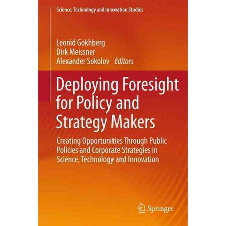 Deploying Foresight For Policy And Strategy Makers  Creating Opportunities Through Public Policies And Corporate Strategies In Science  Technology And Innovation