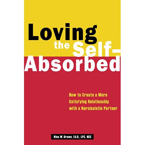Loving the Self-Absorbed: How to Create a More Satisfying Relationship With a Narcissistic Partner