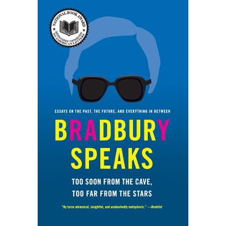 Bradbury Speaks: Too Soon from the Cave, Too Far from the Stars by