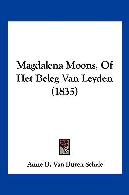 magdalena moons of het beleg van leyden 1835. Black Bedroom Furniture Sets. Home Design Ideas