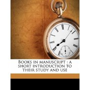 Books in Manuscript : A Short Introduction to Their Study and Use