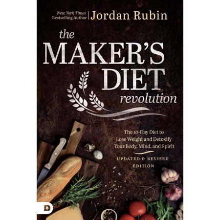 Diet Revolution - The Maker's Diet Revolution : The 10 Day Diet to Lose Weight and Detoxify Your Body, Mind, and Spirit