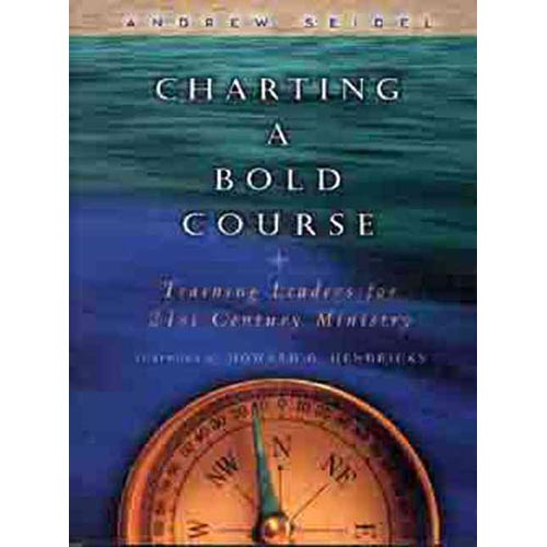 Charting a Bold Course: Training Leaders for 21st Century Ministry