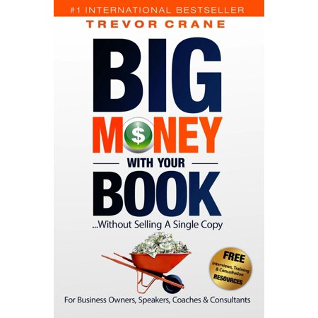 Big Money With Your Book ...Without Selling A Single Copy! -