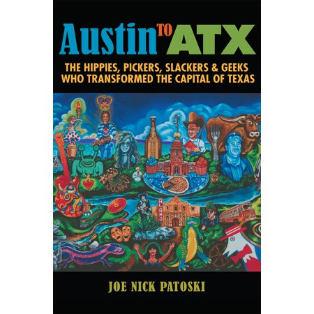 Austin to ATX : The Hippies, Pickers, Slackers, and Geeks Who Transformed the Capital of Texas (Slacker Radio)