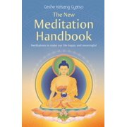 The New Meditation Handbook : Meditations to Make Our Life Happy and Meaningful