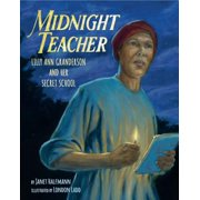 Midnight Teacher : Lilly Ann Granderson and Her Secret School
