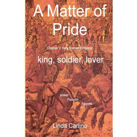 A Matter of Pride (Charles V, Holy Roman Emperor): King, Soldier, Lover by