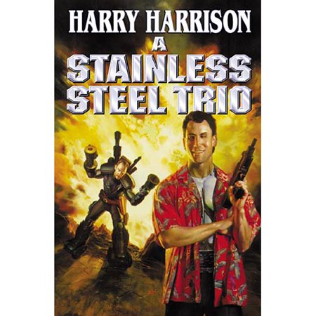 A Stainless Steel Trio: A Stainless Steel Rat Is Born the Stainless Steel Rat Gets Drafted the Stainless Steel... by