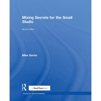 Sound on Sound Presents...: Mixing Secrets for the Small Studio (Hardcover)