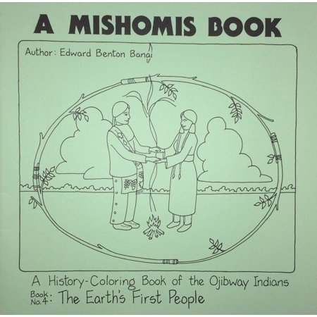 A Mishomis Book, A History-Coloring Book of the Ojibway Indians : Book 4: The Earth's First