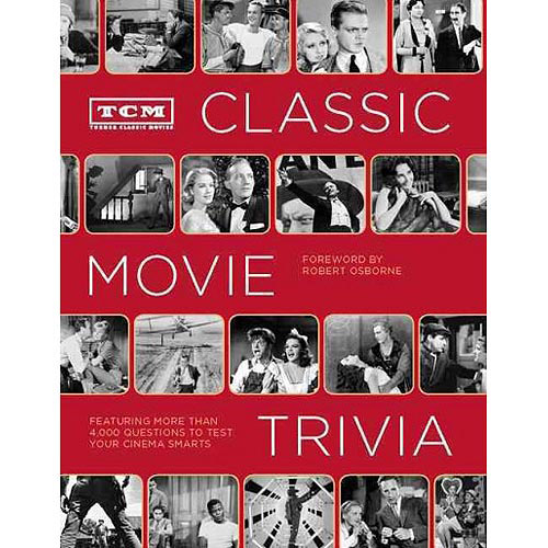 TCM Classic Movie Trivia: Featuring More Than 4,000 Questions to Test Your Cinema Smarts