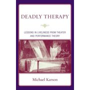 Deadly Therapy : Lessons in Liveliness from Theater and Performance Theory