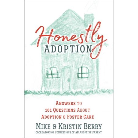 Honestly Adoption : Answers to 101 Questions about Adoption and Foster (The History Of Foster Care Informative Speech)