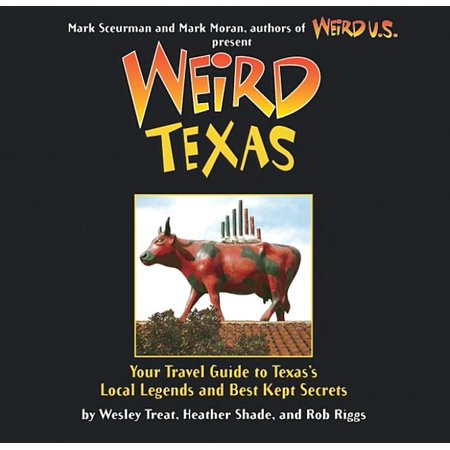 Weird texas : your travel guide to texas's local legends and best kept secrets: 9781402766879