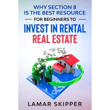 Why Section 8 is the Best Resource for Beginners to Invest in Rental Real Estate (Paperback)