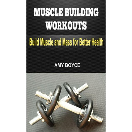Muscle Building Workouts: Build Muscle and Mass for Better Health -