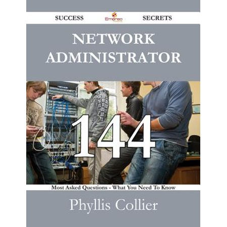 Network Administrator 144 Success Secrets - 144 Most Asked Questions On Network Administrator - What You Need To Know -