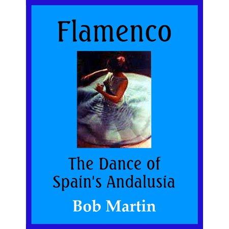 Flamenco: The Dance of Spain's Andalusia - eBook (Spanish Dance Flamenco)
