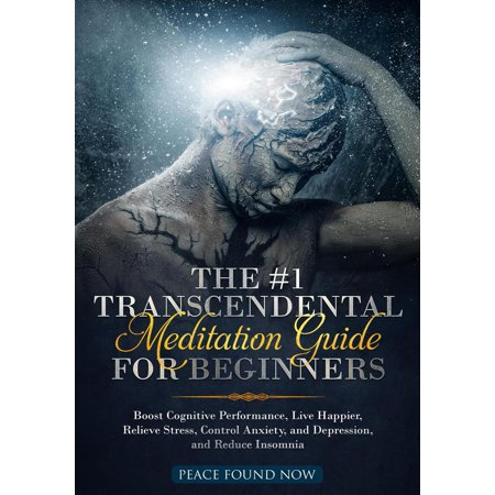 The #1 Transcendental Meditation Guide for Beginners Boost Cognitive Performance, Live Happier, Relieve Stress, Control Anxiety, and Depression, and Reduce Insomnia -