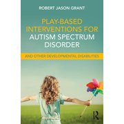 Play-Based Interventions for Autism Spectrum Disorder and Other Developmental Disabilities - eBook
