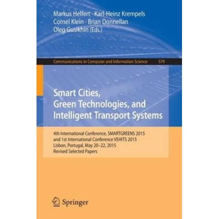Smart Cities, Green Technologies, and Intelligent Transport Systems: 4th International Conference, Smartgreens 2015, and 1st International Conference Vehits 2015, Lisbon, Portugal, May 20-22, 2015, Revised Selected Pape