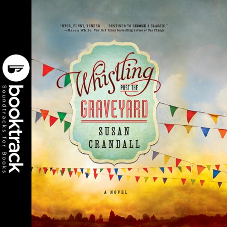 Whistling Past the Graveyard - Booktrack Edition - (Whistling Past The Graveyard By Susan Crandall)