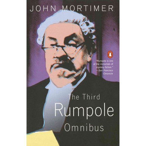 The Third Rumpole Omnibus: Rumpole and the Age of Miracles, Rumpole a LA Carte, Rumpole and the Angel of Death