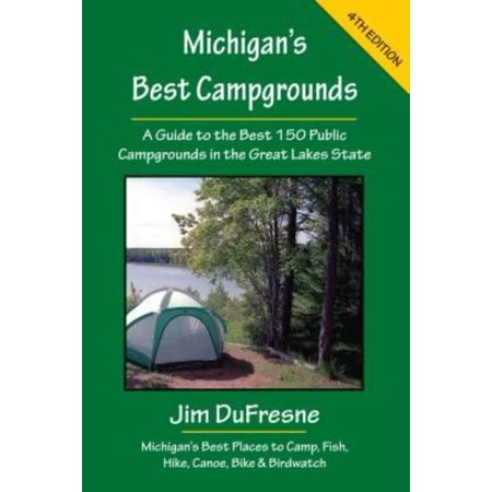 Michigans Best Campgrounds  A Guide To The Best 150 Public Campgrounds In The Great Lakes State