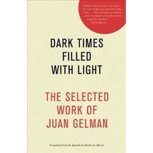 Dark Times Filled With Light: The Selected Work of Juan Gelman