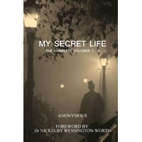 My Secret Life : The Complete Volumes 1 - 4