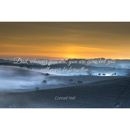 Conrad Hall Dad Wherever You Are You Are Gone But You Will Never