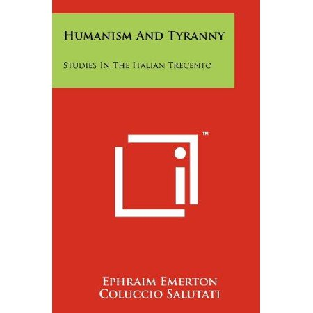 Humanism And Tyranny  Studies In The Italian Trecento