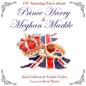 101 Amazing Facts about Prince Harry and Meghan Markle - Audiobook