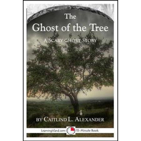The Ghost of the Tree: A Scary 15-Minute Ghost Story - eBook (Scary Halloween Ghost Stories Short)