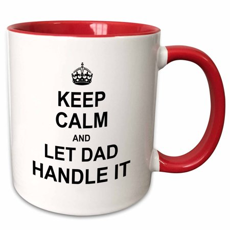 3dRose Keep Calm and Let Dad Handle it - father knows best fathers day gift - Two Tone Red Mug,