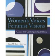 Women's Voices, Feminist Visions : Classic and Contemporary Readings