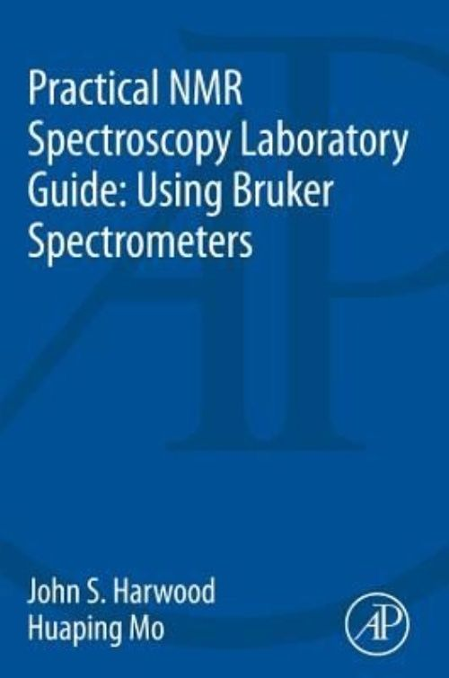Practical NMR Spectroscopy Laboratory Guide : Using Bruker Spectrometers by Elsevier Science