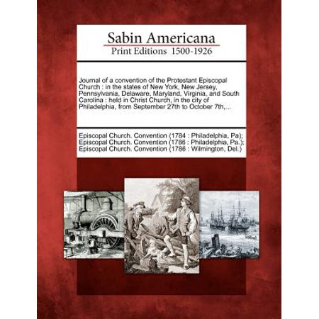 Journal of a Convention of the Protestant Episcopal Church : In the States of New York, New Jersey, Pennsylvania, Delaware, Maryland, Virginia, and South Carolina: Held in Christ Church, in the City of Philadelphia, from September 27th to October 7th, ... - Party City South Philadelphia
