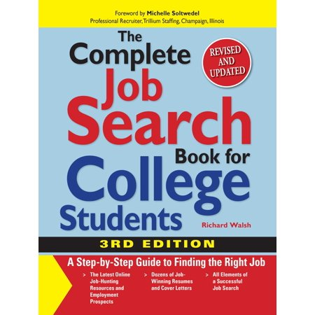 The Complete Job Search Book For College Students : A Step-by-step Guide to Finding the Right (Resume For Part Time Job College Student)