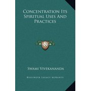 Concentration Its Spiritual Uses and Practices